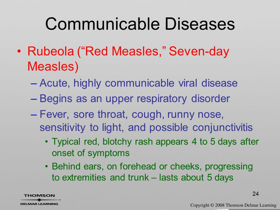 """24 Rubeola (""""Red Measles,"""" Seven-day Measles) –Acute, highly communicable viral disease –Begins as an upper respiratory disorder –Fever, sore throat,"""