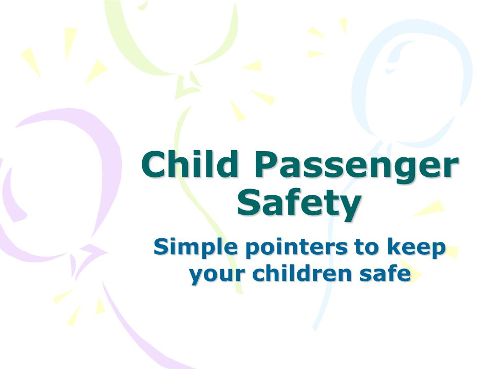 Child Passenger Safety Simple pointers to keep your children safe