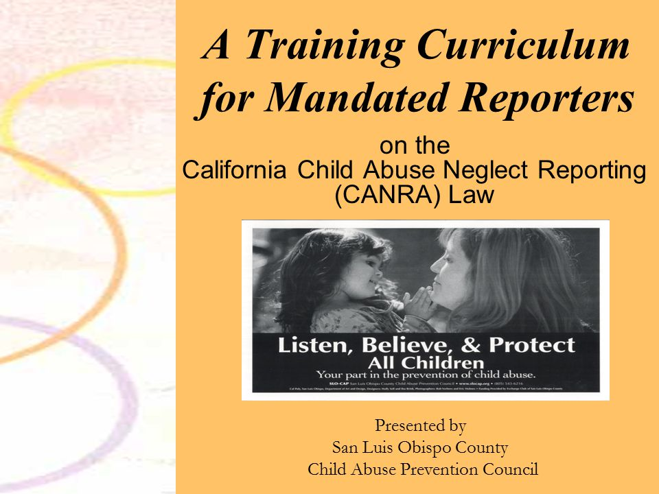 Mandated Reporter Training Objectives 1.How the law defines child abuse and neglect 2.What is a Mandated Reporter.