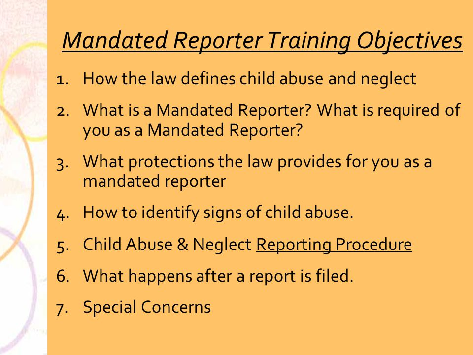 Introduction The goal of today's presentation is to make each of you aware that as paid staff serving children you are mandated by California state law to report any knowledge or suspicion that a child's safety or welfare is at risk.