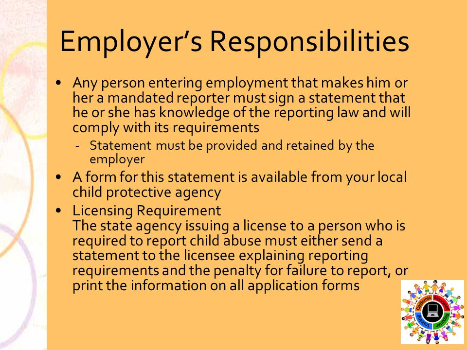 Employer's Responsibilities Any person entering employment that makes him or her a mandated reporter must sign a statement that he or she has knowledg