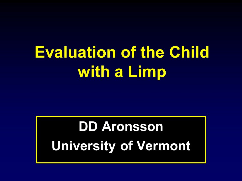 Evaluation of the Child with a Limp DD Aronsson University of Vermont