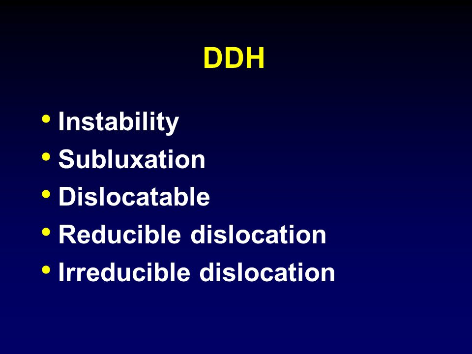 DDH Instability Subluxation Dislocatable Reducible dislocation Irreducible dislocation