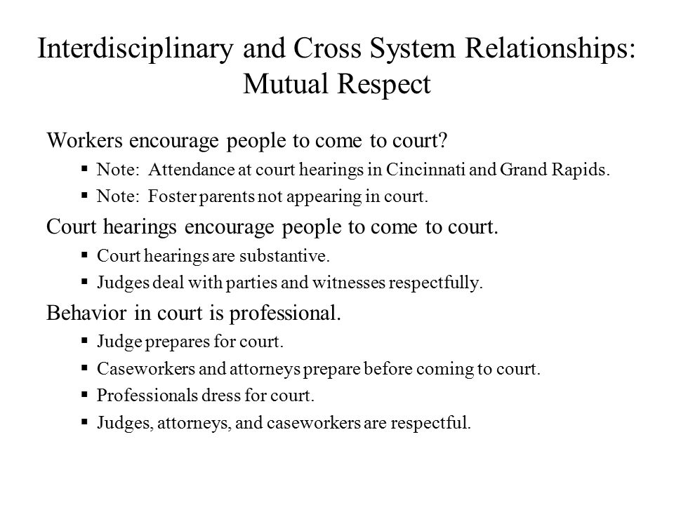 Interdisciplinary and Cross System Relationships: Mutual Respect Workers encourage people to come to court.