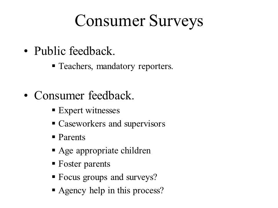 Consumer Surveys Public feedback.  Teachers, mandatory reporters.