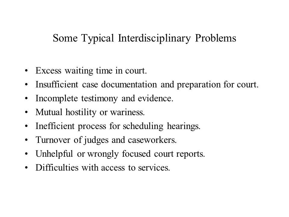 Some Interdisciplinary Court Improvement Issues Investigations and assessments.