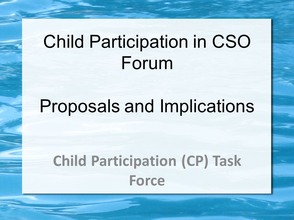 Child Participation in CSO Forum Proposals and Implications Child Participation (CP) Task Force