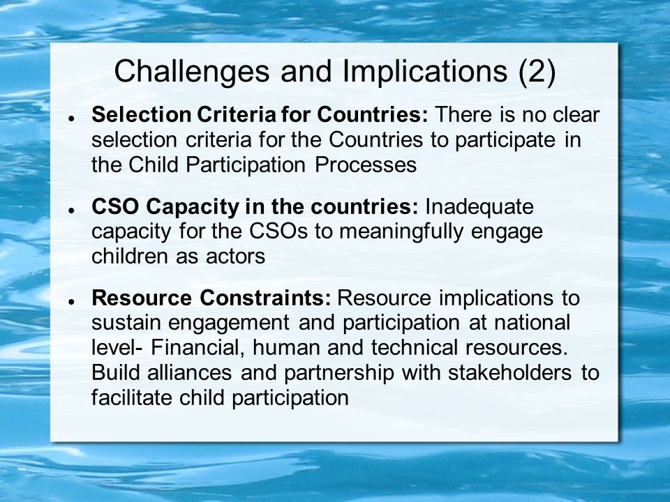 Challenges and Implications (2) Selection Criteria for Countries: There is no clear selection criteria for the Countries to participate in the Child P