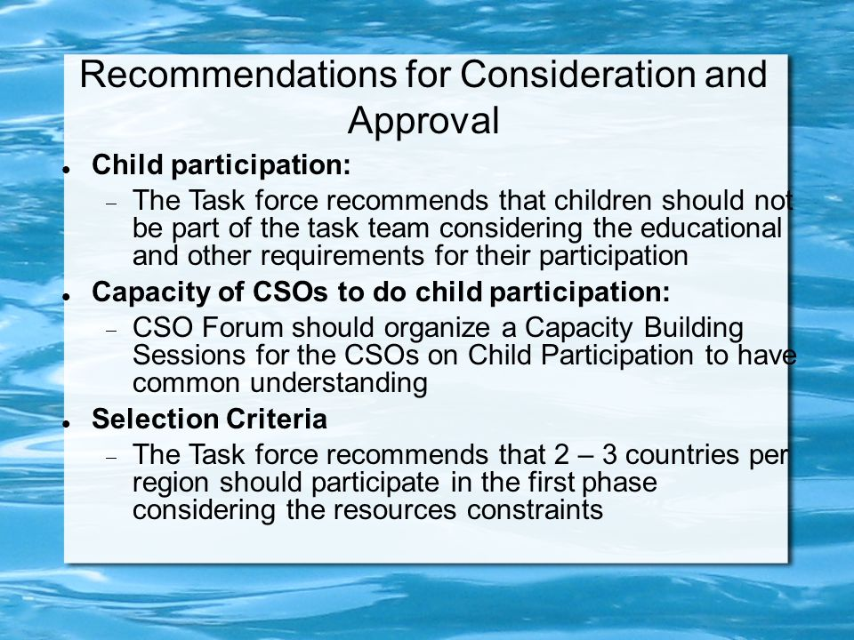 Recommendations for Consideration and Approval Child participation:  The Task force recommends that children should not be part of the task team cons