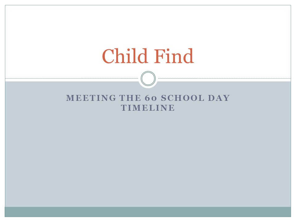 MEETING THE 60 SCHOOL DAY TIMELINE Child Find