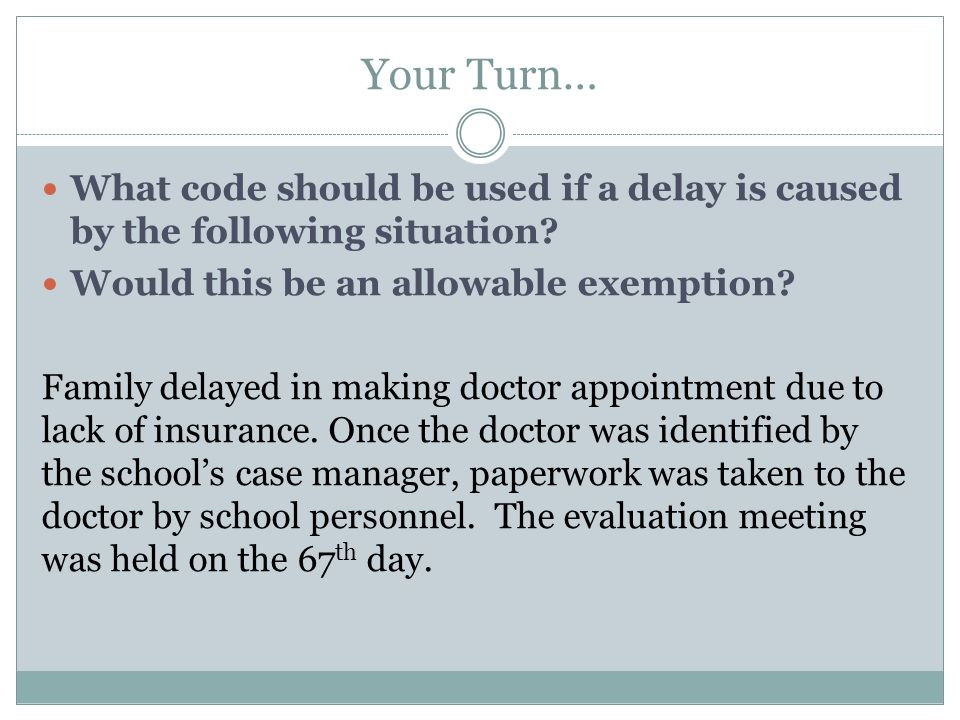 Your Turn… What code should be used if a delay is caused by the following situation.