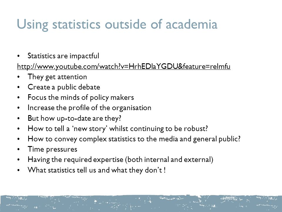 Using statistics outside of academia Statistics are impactful http://www.youtube.com/watch?v=HrhEDlaYGDU&feature=relmfu They get attention Create a pu