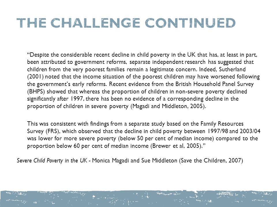 "the challenge continued ""Despite the considerable recent decline in child poverty in the UK that has, at least in part, been attributed to government"