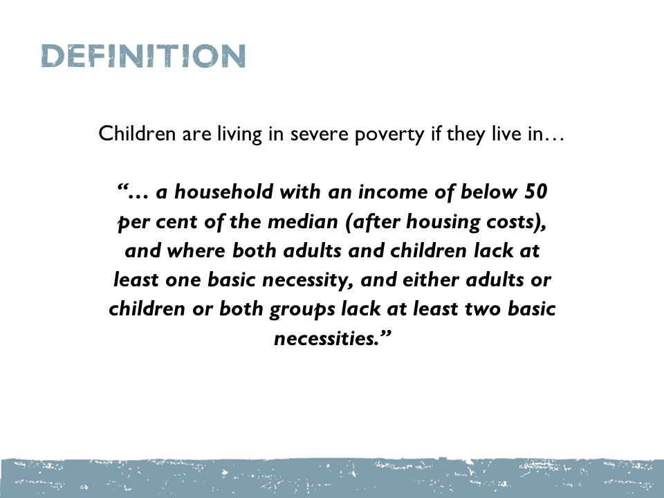 the material deprivation element Our severe child poverty measure combines income with material deprivation using information collected in the Government's Family Resources Survey.