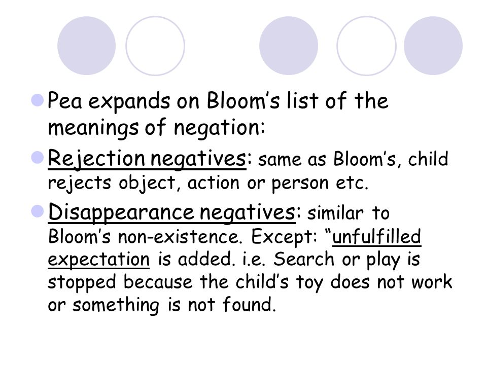 Pea expands on Bloom's list of the meanings of negation: Rejection negatives: same as Bloom's, child rejects object, action or person etc.