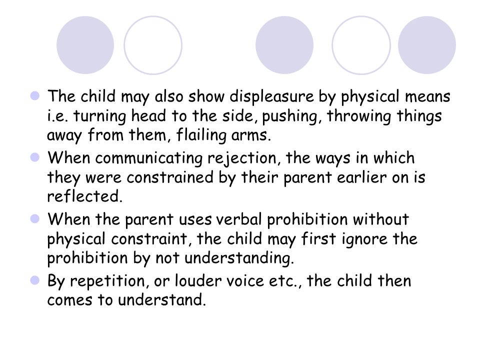 The child may also show displeasure by physical means i.e.