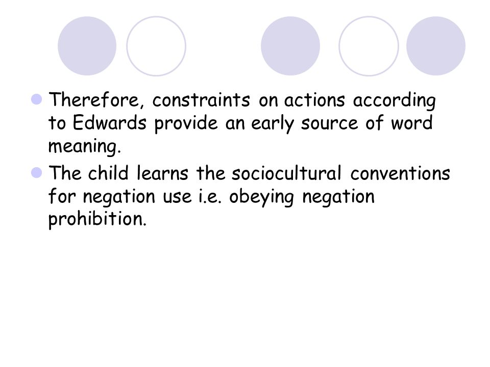 Therefore, constraints on actions according to Edwards provide an early source of word meaning.