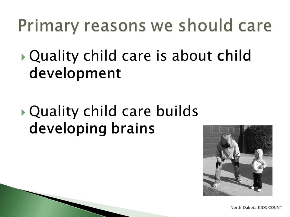  Quality child care is about child development  Quality child care builds developing brains North Dakota KIDS COUNT