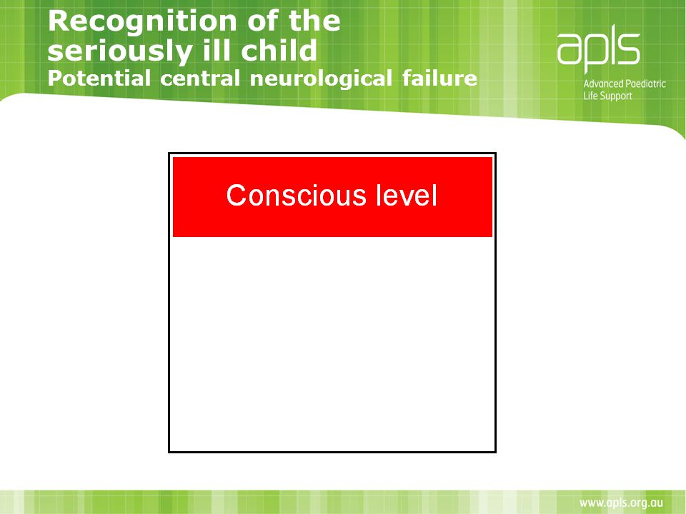Recognition of the seriously ill child Potential central neurological failure