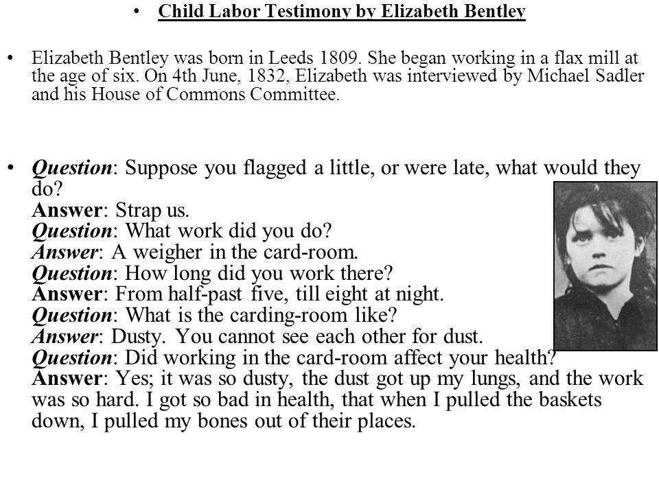 Child Labor Testimony by Elizabeth Bentley Elizabeth Bentley was born in Leeds 1809.