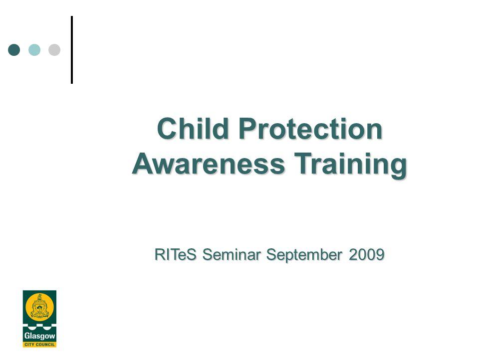 Child Protection Awareness Training RITeS Seminar September 2009