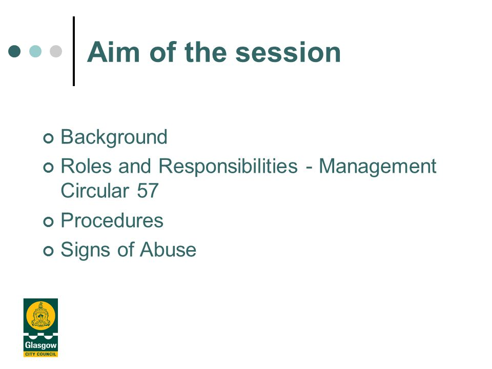 Aim of the session Background Roles and Responsibilities - Management Circular 57 Procedures Signs of Abuse