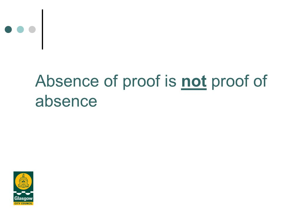Absence of proof is not proof of absence
