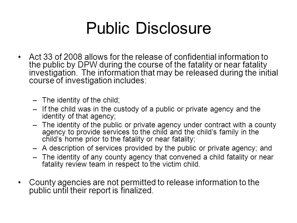 Public Disclosure Act 33 of 2008 allows for the release of confidential information to the public by DPW during the course of the fatality or near fat