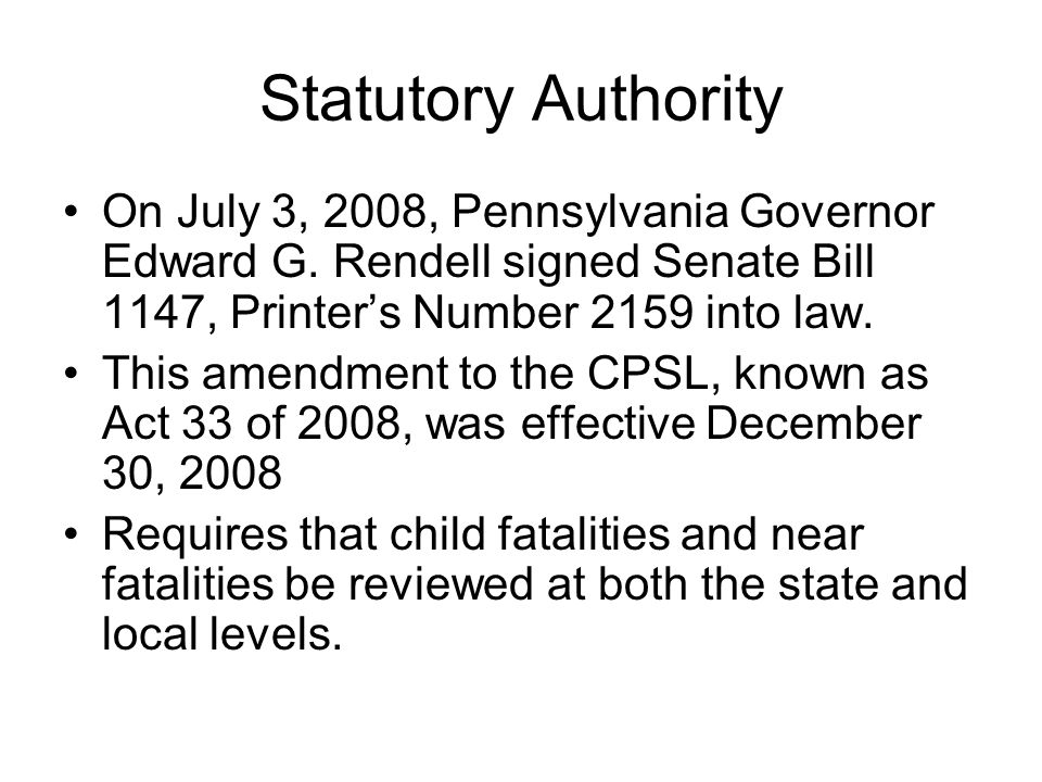Statutory Authority On July 3, 2008, Pennsylvania Governor Edward G. Rendell signed Senate Bill 1147, Printer's Number 2159 into law. This amendment t