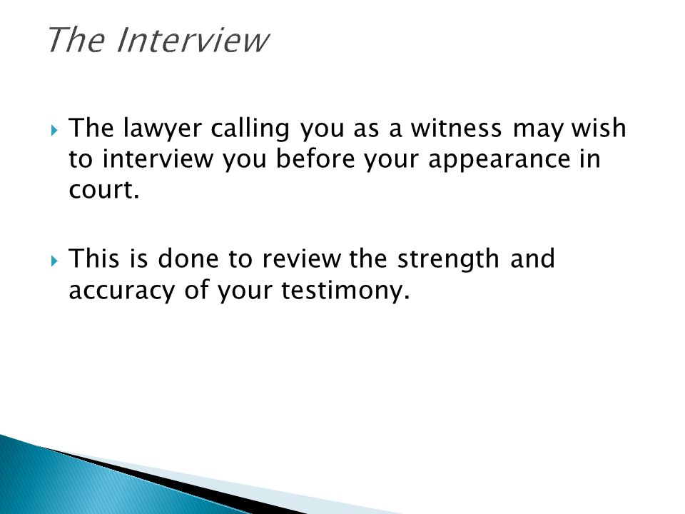  The lawyer calling you as a witness may wish to interview you before your appearance in court.