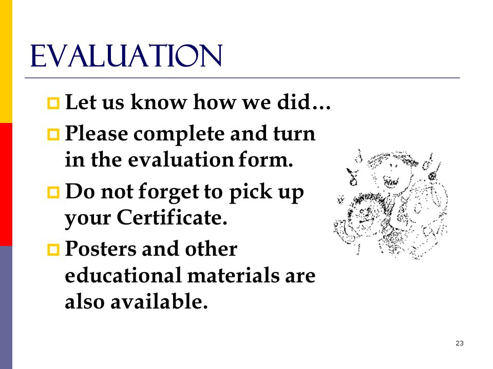 23 Evaluation  Let us know how we did…  Please complete and turn in the evaluation form.