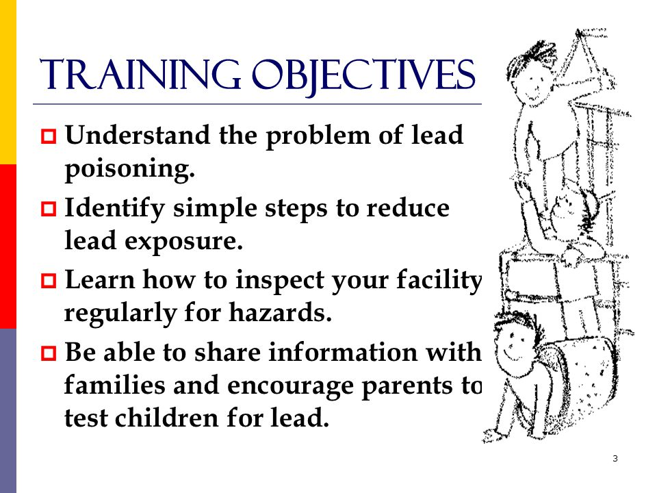 3 Training objectives  Understand the problem of lead poisoning.