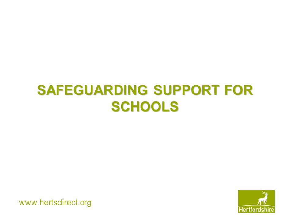 www.hertsdirect.org SAFEGUARDING SUPPORT FOR SCHOOLS