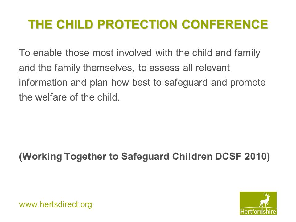 www.hertsdirect.org THE CHILD PROTECTION CONFERENCE Should: Bring together and analyse all information.