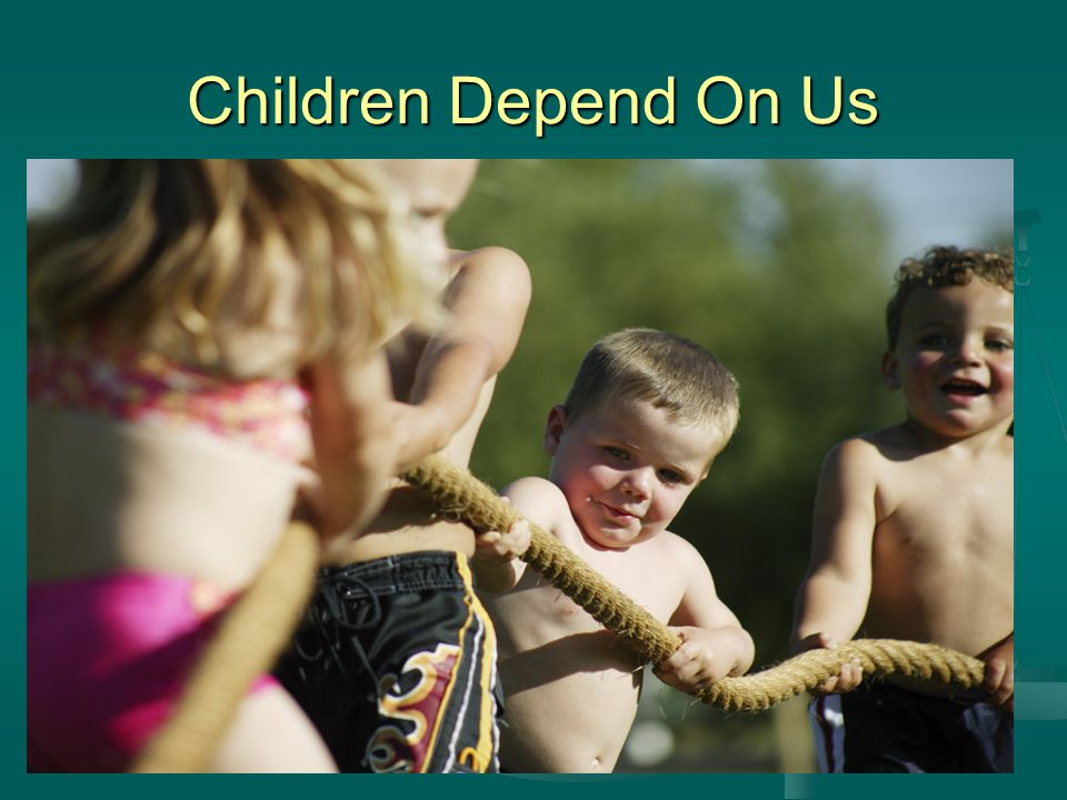 Children Depend On Us