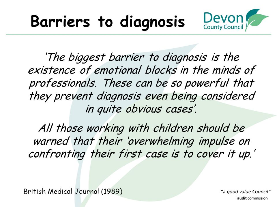 Barriers to diagnosis 'The biggest barrier to diagnosis is the existence of emotional blocks in the minds of professionals. These can be so powerful t