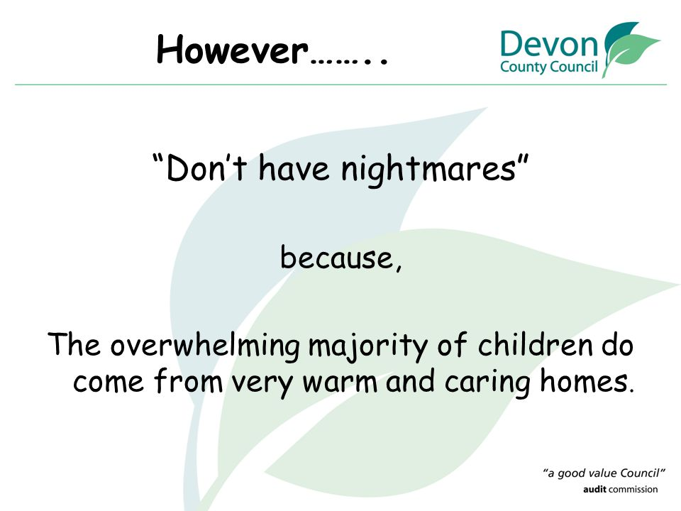 """However…….. """"Don't have nightmares"""" because, The overwhelming majority of children do come from very warm and caring homes."""