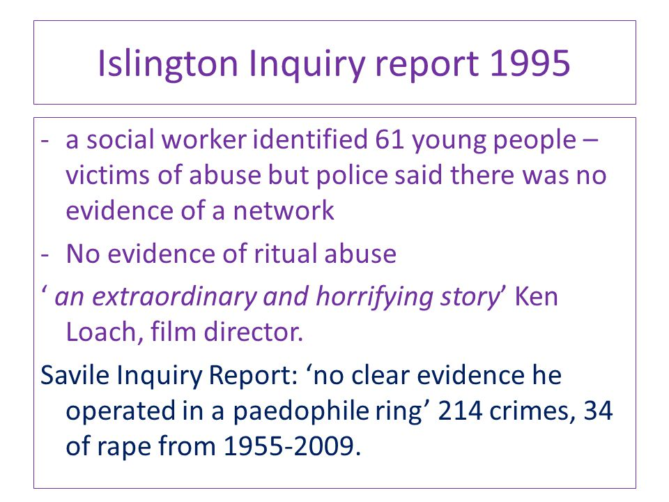 Islington Inquiry report 1995 -a social worker identified 61 young people – victims of abuse but police said there was no evidence of a network -No ev
