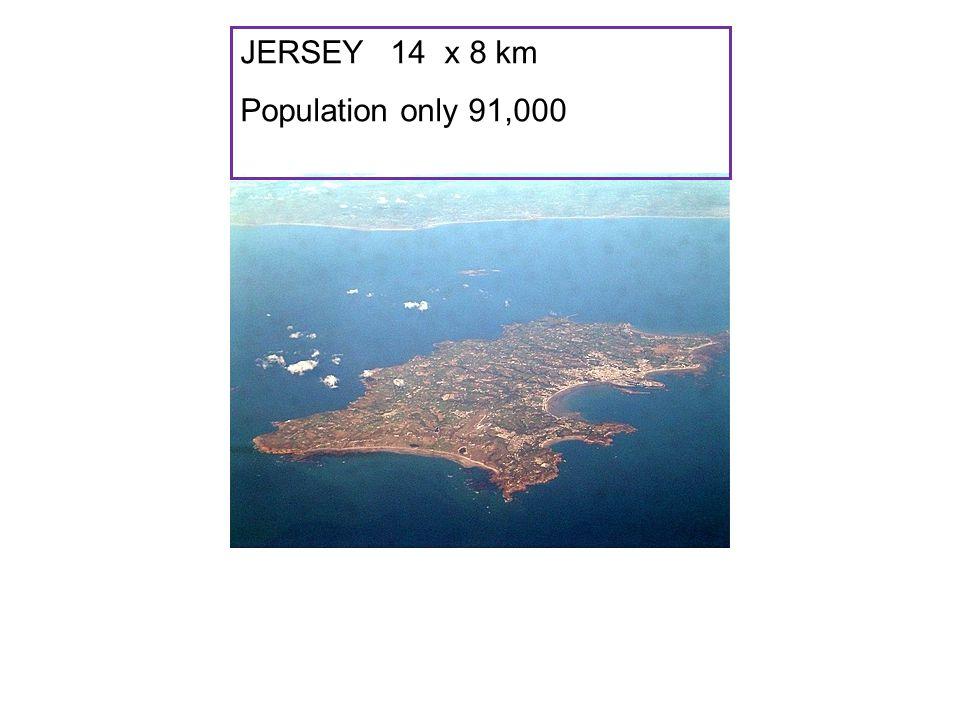 JERSEY 14 x 8 km Population only 91,000