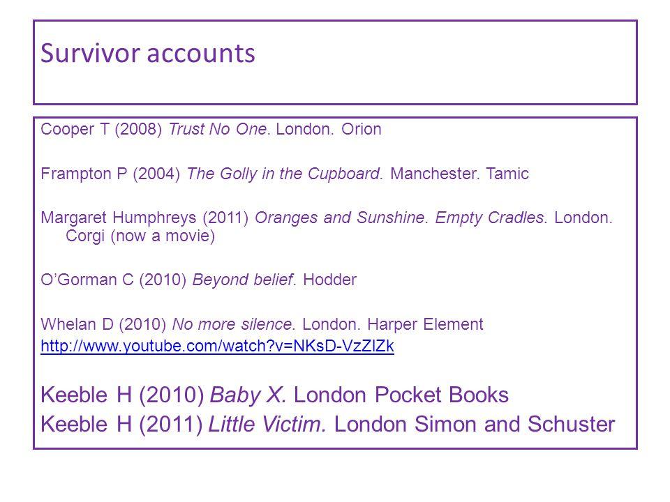 Survivor accounts Cooper T (2008) Trust No One. London.