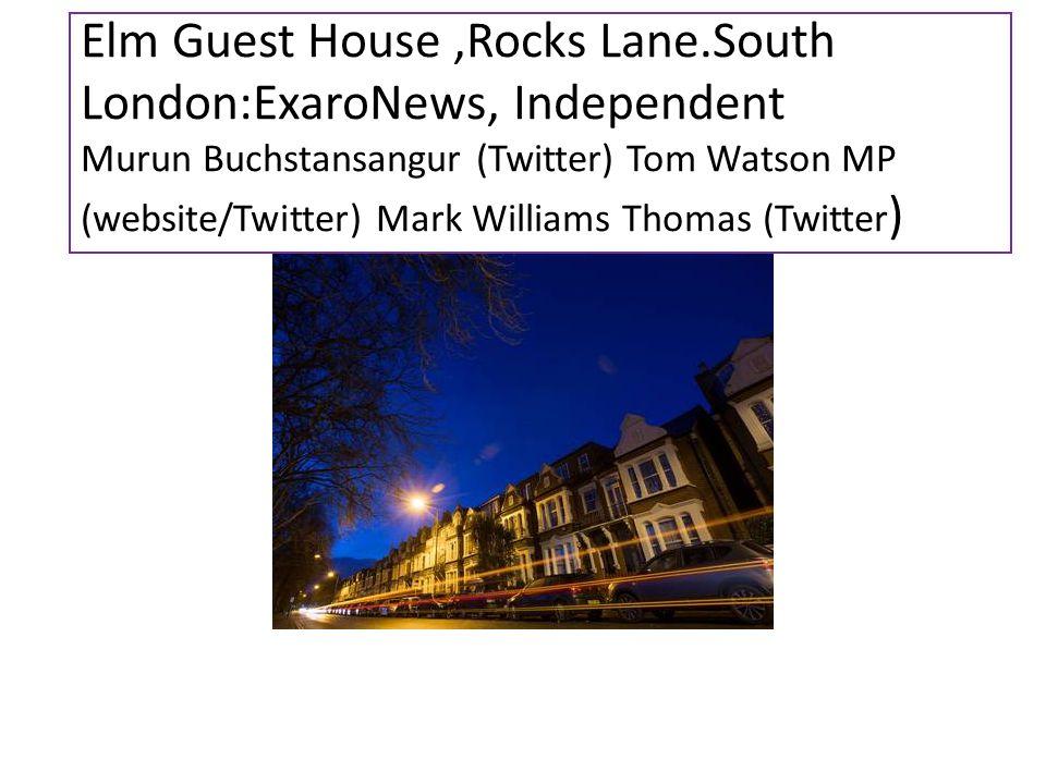 Elm Guest House,Rocks Lane.South London:ExaroNews, Independent Murun Buchstansangur (Twitter) Tom Watson MP (website/Twitter) Mark Williams Thomas (Twitter )