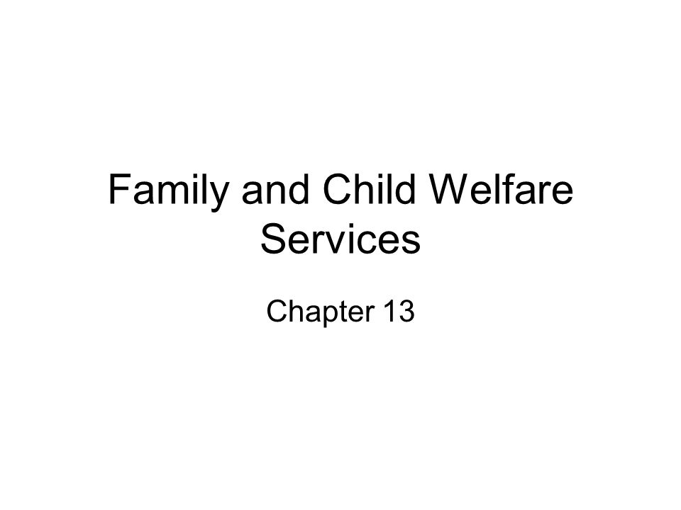 Family and Child Welfare Services Chapter 13