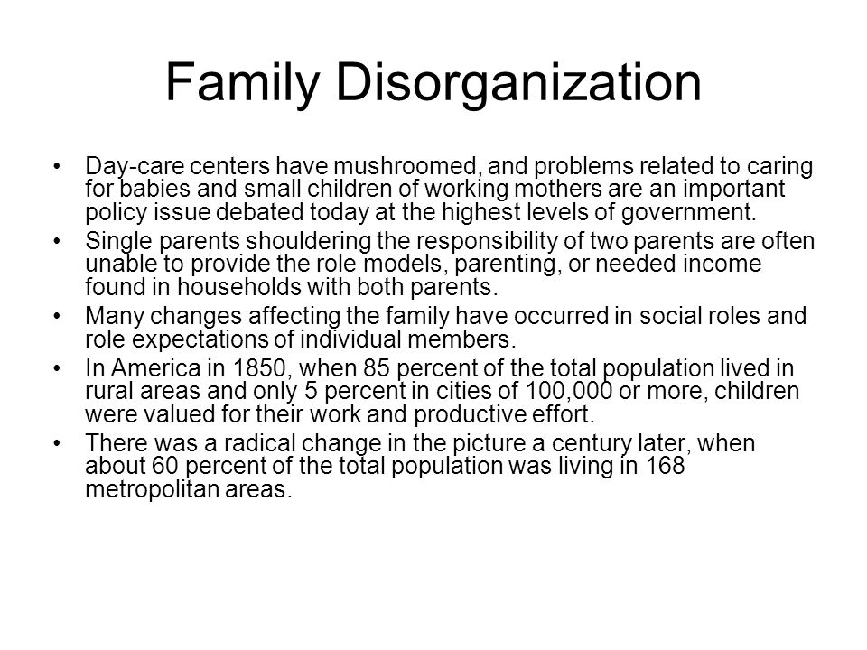Family Disorganization Day-care centers have mushroomed, and problems related to caring for babies and small children of working mothers are an import