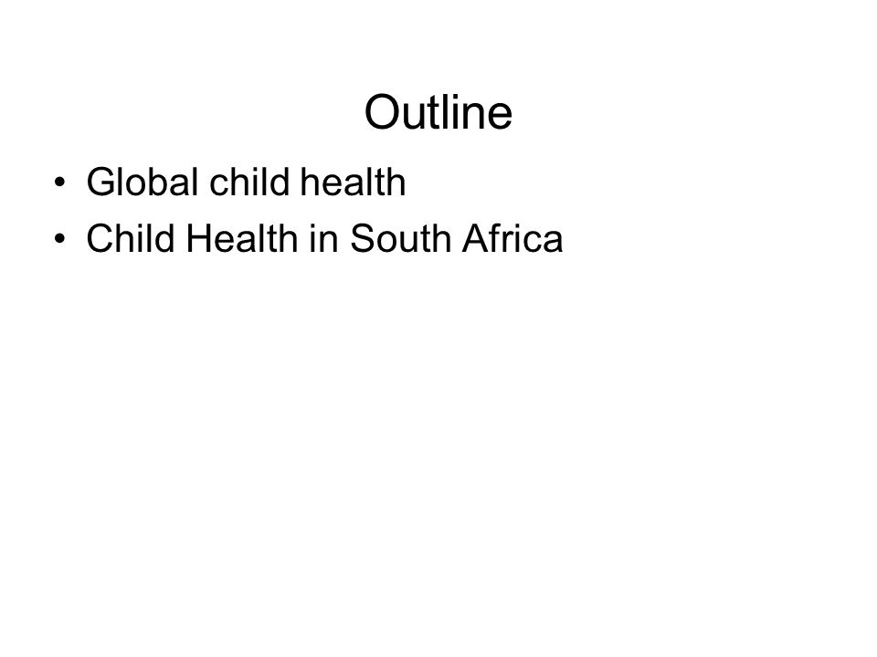 Outline Global child health Child Health in South Africa