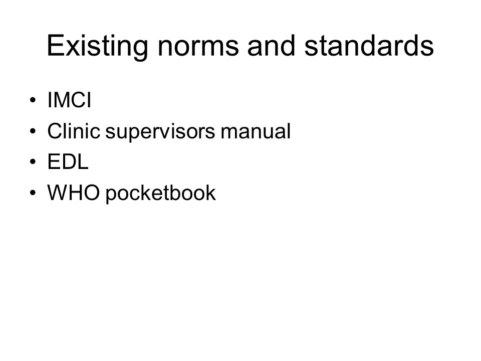 Existing norms and standards IMCI Clinic supervisors manual EDL WHO pocketbook