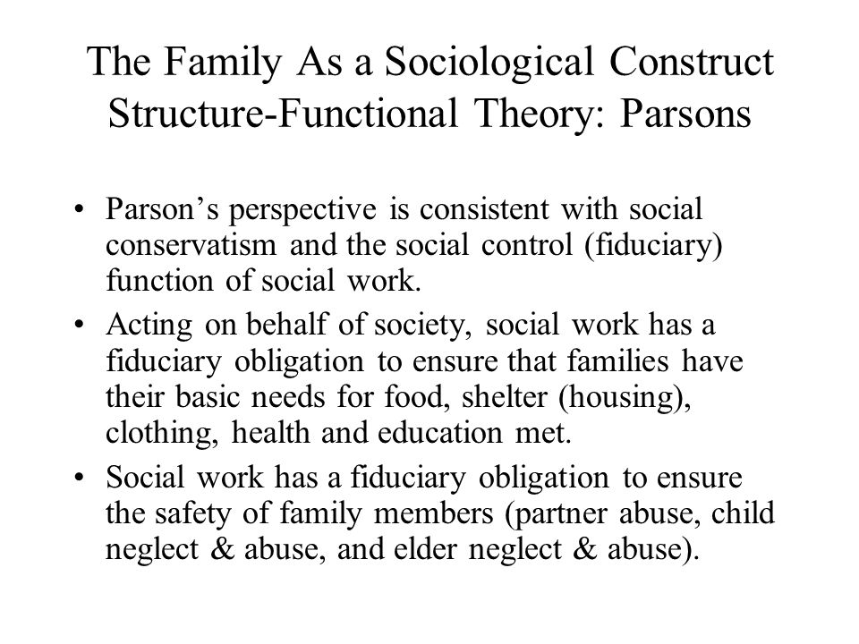 The Family As a Sociological Construct Structure-Functional Theory: Parsons Parson's perspective is consistent with social conservatism and the social