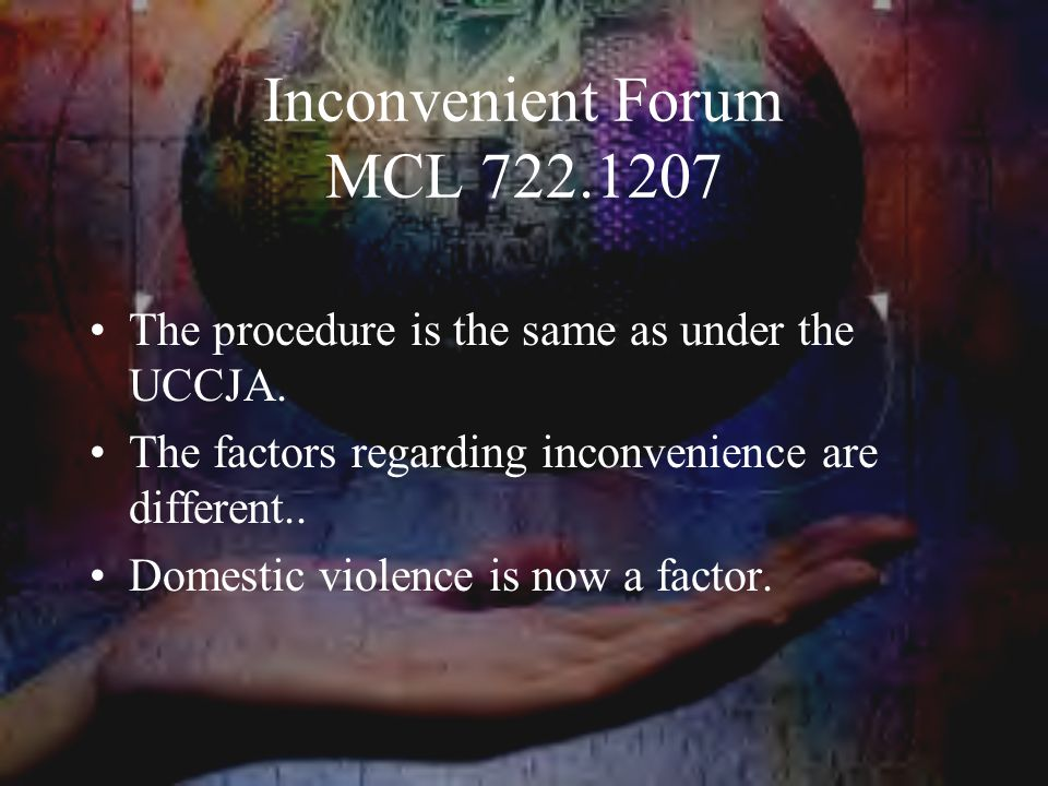 Inconvenient Forum MCL 722.1207 The procedure is the same as under the UCCJA.