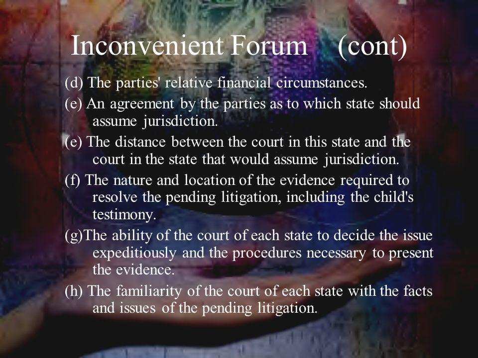 Inconvenient Forum (cont) (d) The parties relative financial circumstances.