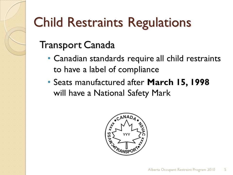 Child Restraints Regulations Transport Canada Canadian standards require all child restraints to have a label of compliance Seats manufactured after M