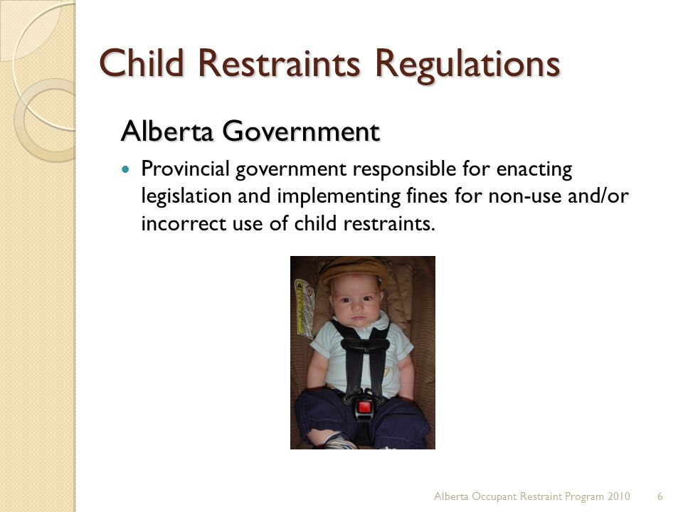 Child Restraints Regulations Alberta Government Provincial government responsible for enacting legislation and implementing fines for non-use and/or i